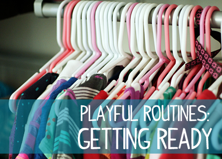 Playful routines for getting ready
